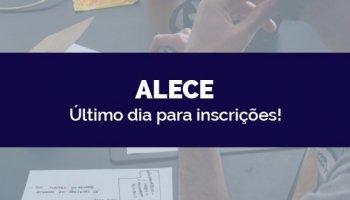 CONCURSO ALECE (30/04/2020): Último dia para inscrições!