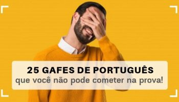 25 Gafes de português que você não pode cometer na prova!