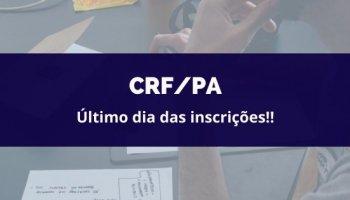 CONCURSO CRF/PA (17/02/2020): Último dia das inscrições!!