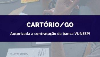 CONCURSO PARA CARTÓRIO/GO (14/05/2020): Autorizada a contratação da banca VUNESP!