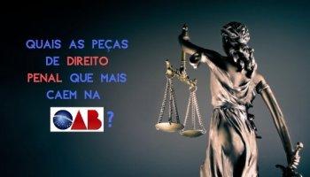 Quais as peças de Direito Penal que mais caem na OAB?