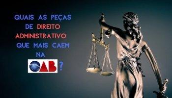 Quais as peças de Direito Administrativo que mais caem na OAB?