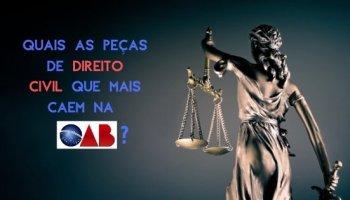 Quais as peças de Direito Civil que mais caem na OAB?