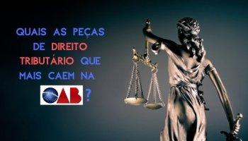 Quais as peças de Direito do Tributário que mais caem na OAB?