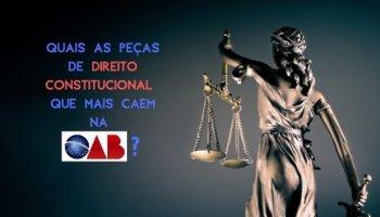 Quais as peças de Direito Constitucional que mais caem na OAB?