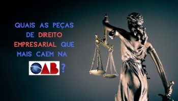 Quais as peças de Direito Empresarial que mais caem na OAB?