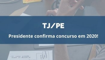 CONCURSO TJ/PE (Juiz) (05/02/2020): Presidente confirma concurso!