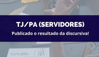 CONCURSO TJ/PA (Servidores) (17/02/2020): Publicado o resultado da discursiva!