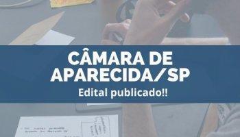CONCURSO CÂMARA DE APARECIDA/SP (16/12/2019): Edital publicado!!