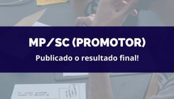 CONCURSO PARA MP/SC (Promotor) (17/02/2020): Publicado o resultado final!