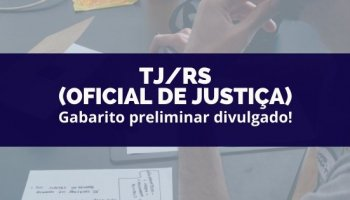 CONCURSO TJ/RS (Oficial de Justiça) (18/02/2020): Gabarito preliminar divulgado!