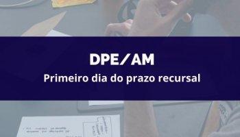CONCURSO DPE/AM (Servidor) (20/02/2020): Primeiro dia do prazo recursal.