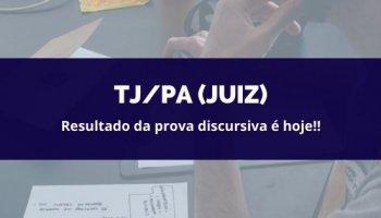 CONCURSO TJ/PA (Juiz de Direito) (27/03/2020): Resultado da prova discursiva é hoje!!