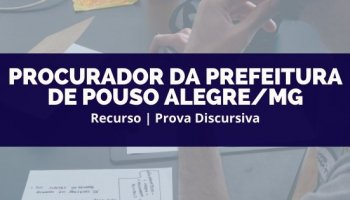Recurso   Concurso   Procurador da Prefeitura de Pouso Alegre/MG   Recurso Discursiva