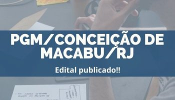 CONCURSO PGM/CONCEIÇÃO DE MACABU/RJ (20/12/2019): Edital publicado!!