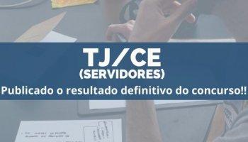 CONCURSO TJ/CE (Servidor) (24/12/2019): Publicado o resultado definitivo do concurso!!