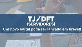 CONCURSO TJ/DFT (Servidores) (26/12/2019): Um novo edital pode ser lançado em breve!!