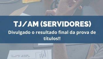CONCURSO TJ/AM (Servidor) (16/01/2020): Divulgado o resultado final da prova de títulos!!