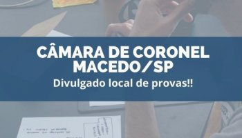CONCURSO CÂMARA DE CORONEL MACEDO/SP (29/01/2020): Divulgado local de provas!!
