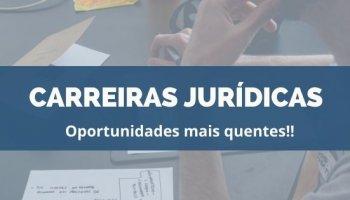 CARREIRAS JURÍDICAS: Oportunidades mais quentes!!