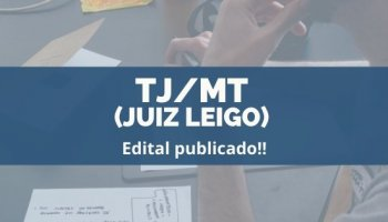 CONCURSO TJ/MT (JUIZ LEIGO) (17/12/2019): Edital publicado!!