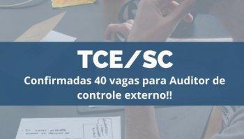 CONCURSO TCE/SC (20/12/2019): Confirmadas 40 vagas para Auditor de Controle Externo!!