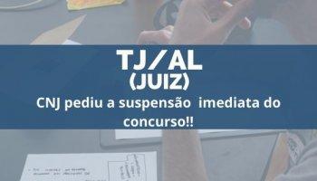 CONCURSO TJ/AL (Juiz de Direito) (19/12/2019): CNJ pediu a suspensão imediata do concurso!!