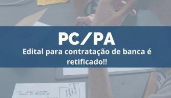 CONCURSO PC/PA (06/01/2020): Edital para contratação de banca é retificado!!