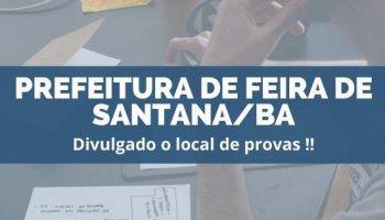 CONCURSO PREFEITURA DE FEIRA DE SANTANA/BA (18/12/2019):Divulgado o local de provas!!