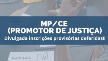 CONCURSO MP/CE (PROMOTOR) (14/01/2020): Divulgada inscrições provisórias deferidas!!