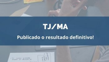 CONCURSO PARA TJ/MA (SERVIDOR) (30/01/2020): Publicado o resultado definitivo!
