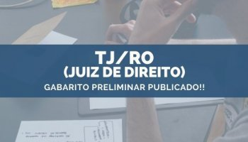 CONCURSO DO TJ/RO (JUIZ) (29/10/2019): Gabarito Preliminar Divulgado!!