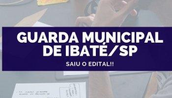 CONCURSO GUARDA MUNICIPAL DE IBATÉ/SP (30/09/2019): Saiu o edital!!