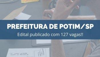 CONCURSO PREFEITURA DE POTIM/SP (14/11/2019): Edital Publicado Com 127 Vagas!!