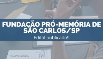 CONCURSO FUNDAÇÃO PRÓ-MEMÓRIA SÃO CARLOS/SP (14/11/2019): Edital Publicado!!