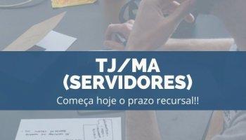 CONCURSO PARA TJ/MA (SERVIDOR) (19/11/2019): Começa hoje o prazo recursal!!