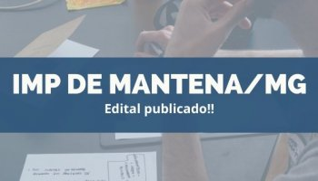 CONCURSO IMP DE MANTENA/MG (22/11/2019): Edital publicado!!