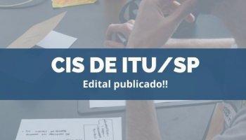 CONCURSO CIS DE ITU/SP (25/11/2019): Edital publicado!!