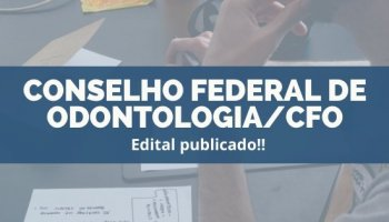 CONCURSO CONSELHO FEDERAL DE ODONTOLOGIA/CFO (28/11/2019): Edital publicado!!