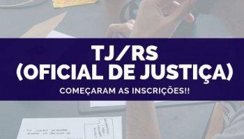 CONCURSO TJ/RS (Oficial de Justiça) (07/10/2019): Inscrições começam hoje!!