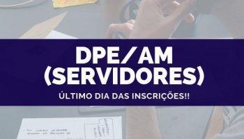 CONCURSO DPE/AM (Servidor) (18/10/2019): Inscrições até hoje!!