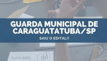 CONCURSO GUARDA MUNICIPAL DE CARAGUATATUBA/SP (28/10/2019): Saiu o edital!!
