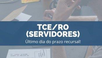 CONCURSO TCE/RO (Servidores) (19/11/2019): Último dia do prazo recursal!