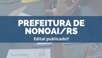 CONCURSO PREFEITURA DE NONOAI/RS (22/11/2019): Edital publicado!!
