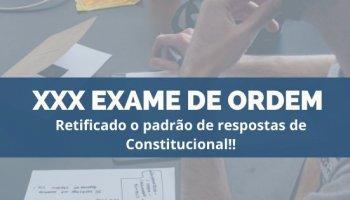 XXX Exame de Ordem (03/12/2019): Retificado padrão de respostas de Constitucional!!