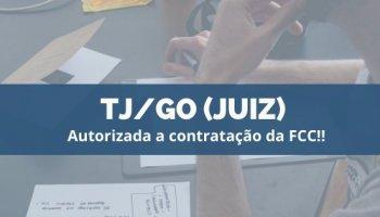 CONCURSO TJ/GO (JUIZ) (03/12/2019): Autorizada a contratação da FCC!!