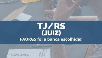 CONCURSO TJ/RS (Juiz) (04/12/2019): FAURGS foi a banca escolhida!!