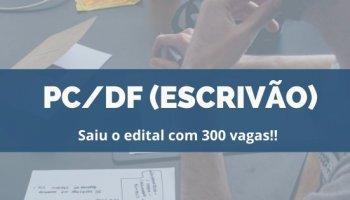 CONCURSO PC/DF (Escrivão) (05/12/2019): Saiu o edital com 300 vagas!!