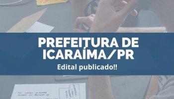 CONCURSO PREFEITURA DE ICARAÍMA/PR (06/12/2019): Edital publicado!!