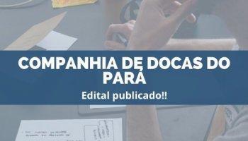CONCURSO COMPANHIA DE DOCAS DO PARÁ (10/12/2019): Edital publicado!!